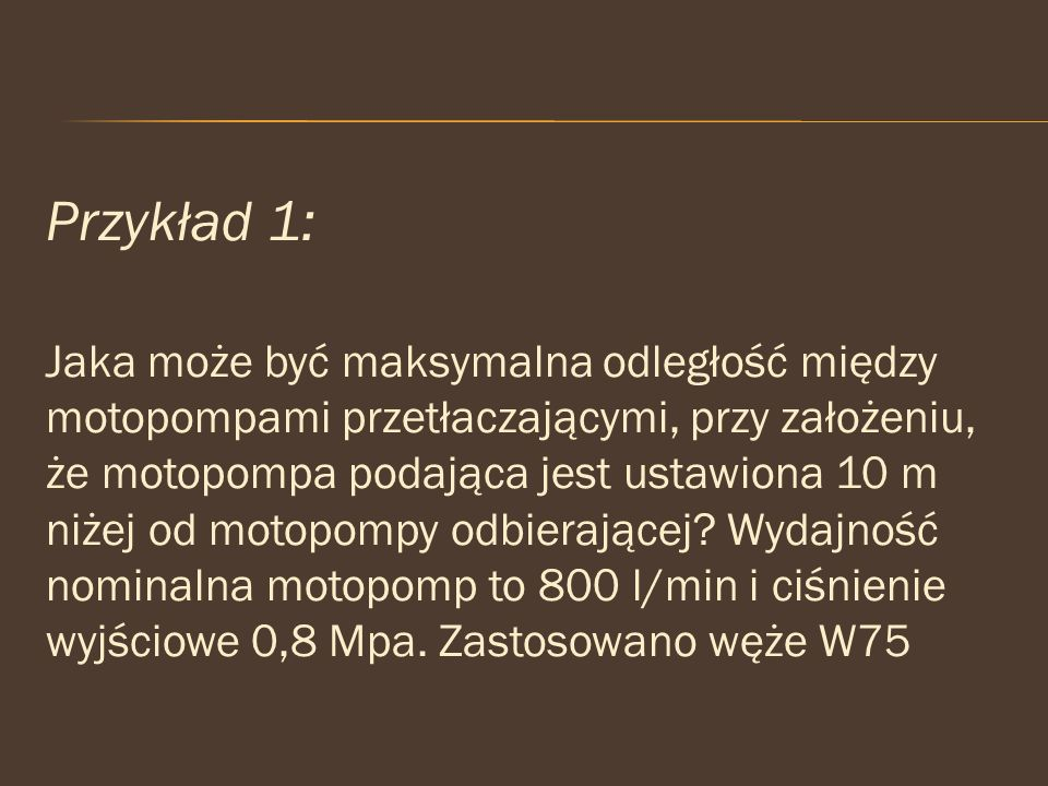 Przykład 1: Jaka może być maksymalna odległość między motopompami przetłaczającymi, przy założeniu, że motopompa podająca jest ustawiona 10 m niżej od