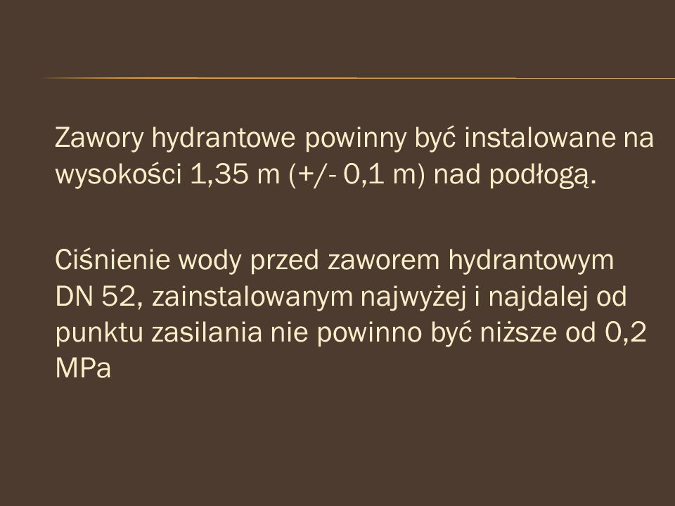 Zawory hydrantowe powinny być instalowane na wysokości 1,35 m (+/- 0,1 m) nad podłogą. Ciśnienie wody przed zaworem hydrantowym DN 52, zainstalowanym