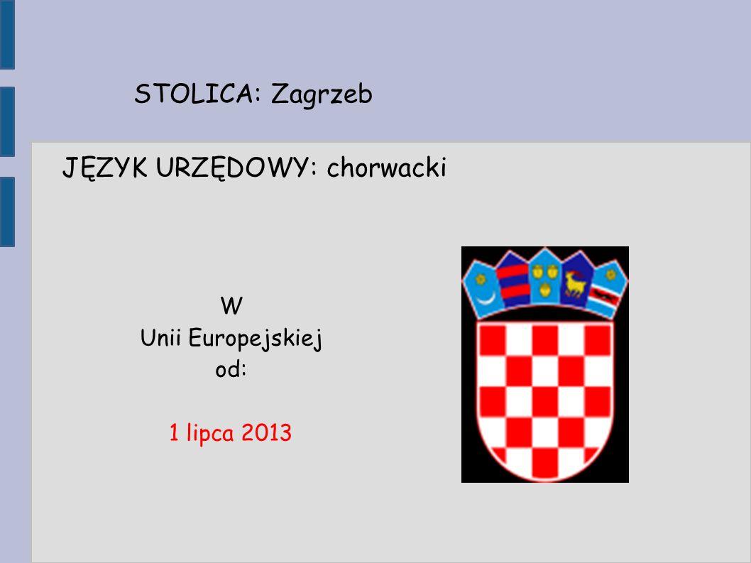 STOLICA: Zagrzeb JĘZYK URZĘDOWY: chorwacki W Unii Europejskiej od: 1 lipca 2013