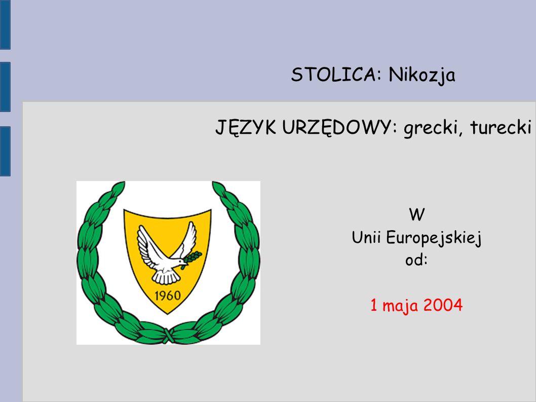 STOLICA: Nikozja JĘZYK URZĘDOWY: grecki, turecki W Unii Europejskiej od: 1 maja 2004
