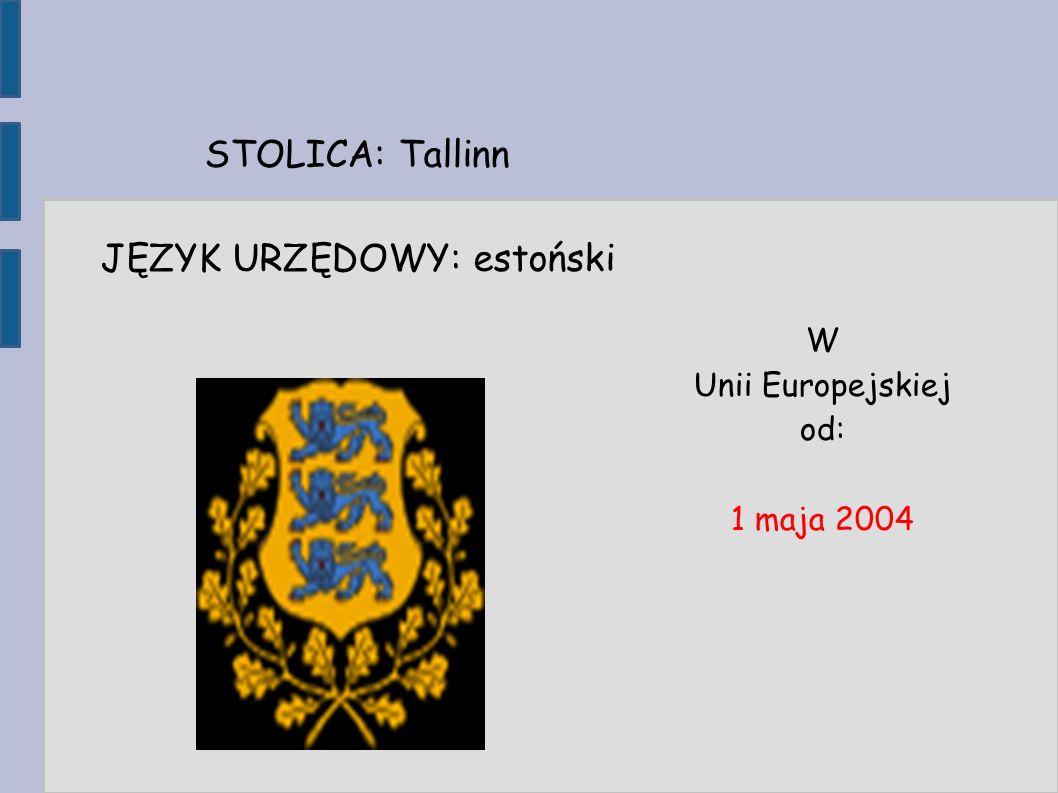 STOLICA: Tallinn JĘZYK URZĘDOWY: estoński W Unii Europejskiej od: 1 maja 2004