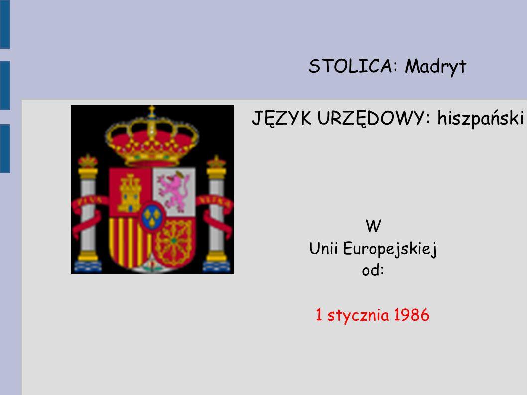 STOLICA: Madryt JĘZYK URZĘDOWY: hiszpański W Unii Europejskiej od: 1 stycznia 1986