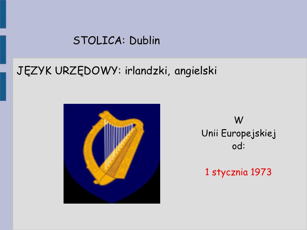 STOLICA: Dublin JĘZYK URZĘDOWY: irlandzki, angielski W Unii Europejskiej od: 1 stycznia 1973