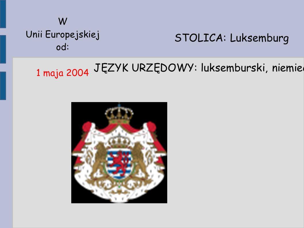 STOLICA: Luksemburg JĘZYK URZĘDOWY: luksemburski, niemiecki, francuski W Unii Europejskiej od: 1 maja 2004