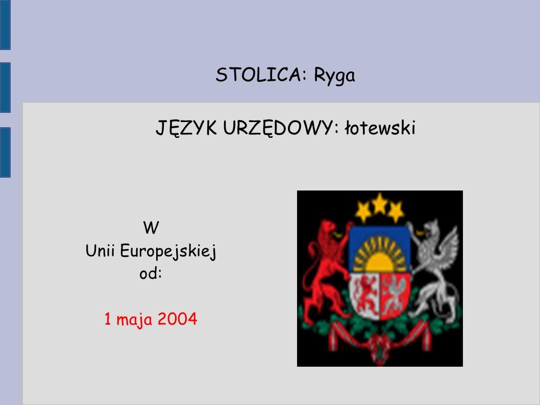 STOLICA: Ryga JĘZYK URZĘDOWY: łotewski W Unii Europejskiej od: 1 maja 2004