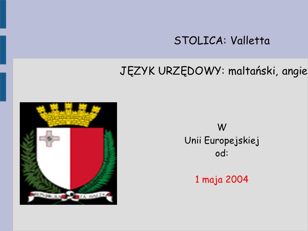 STOLICA: Valletta JĘZYK URZĘDOWY: maltański, angielski W Unii Europejskiej od: 1 maja 2004