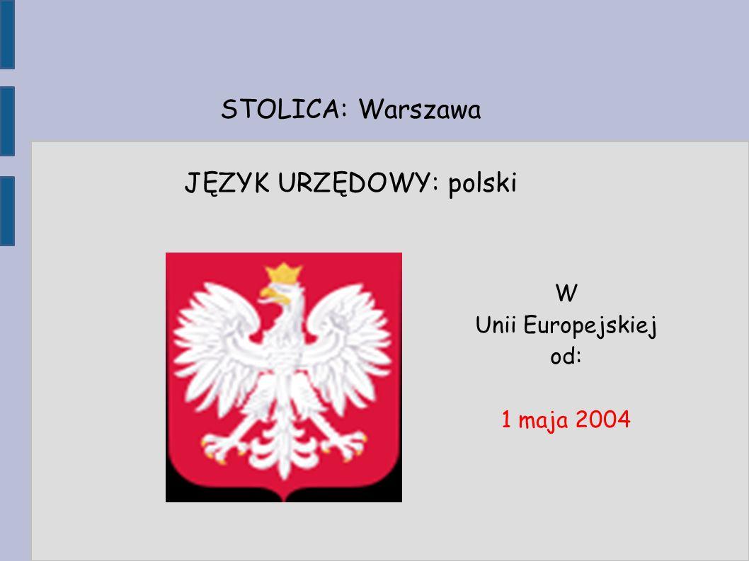 STOLICA: Warszawa JĘZYK URZĘDOWY: polski W Unii Europejskiej od: 1 maja 2004