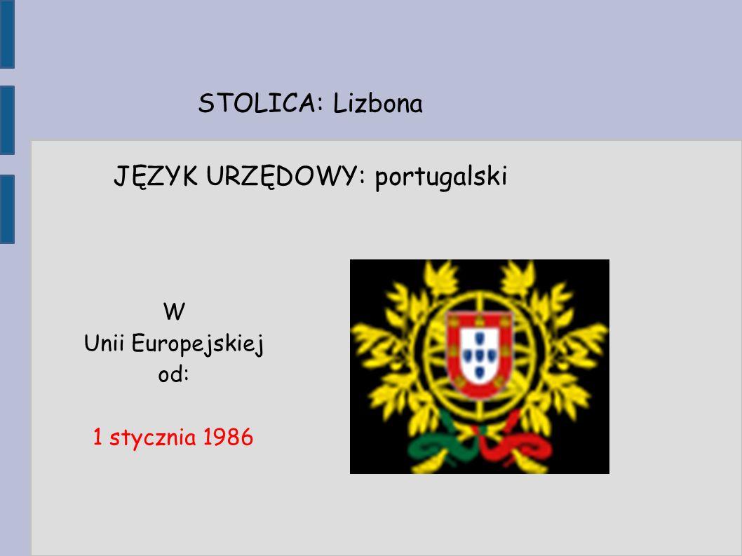STOLICA: Lizbona JĘZYK URZĘDOWY: portugalski W Unii Europejskiej od: 1 stycznia 1986