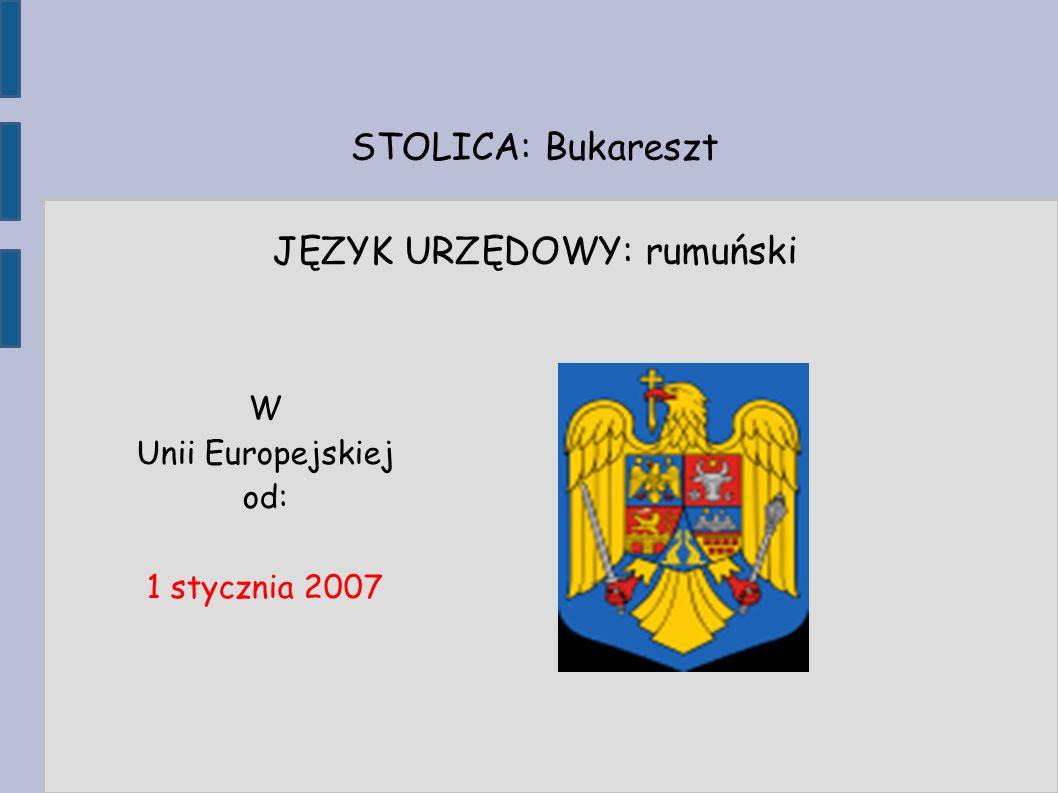 STOLICA: Bukareszt JĘZYK URZĘDOWY: rumuński W Unii Europejskiej od: 1 stycznia 2007