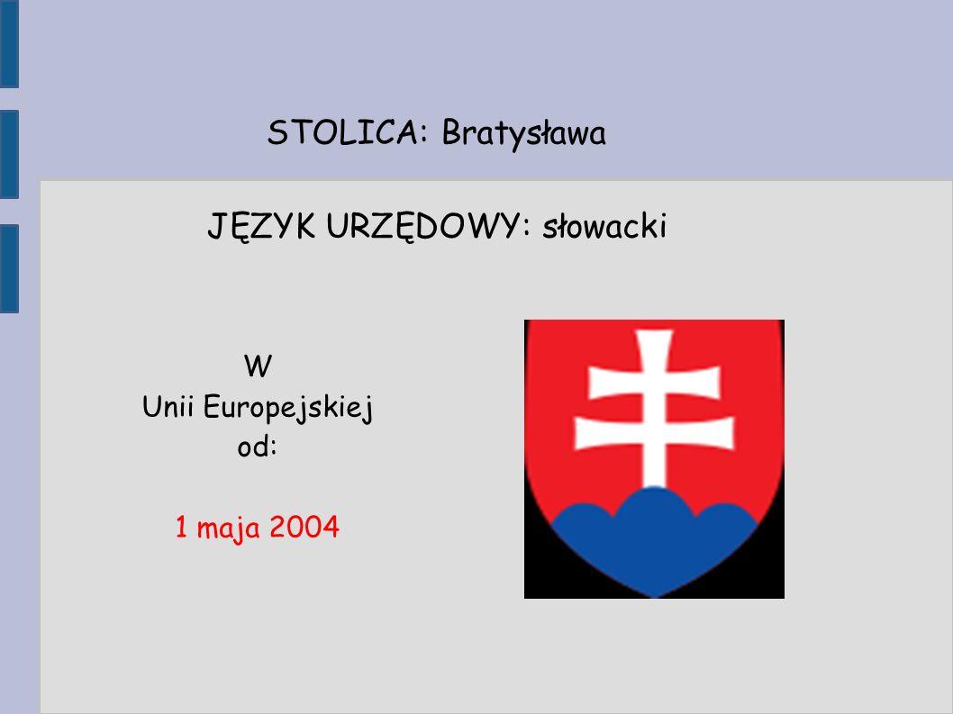 STOLICA: Bratysława JĘZYK URZĘDOWY: słowacki W Unii Europejskiej od: 1 maja 2004