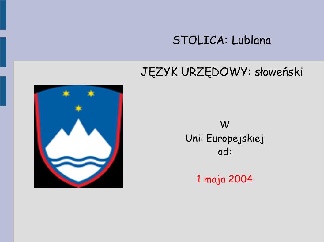 STOLICA: Lublana JĘZYK URZĘDOWY: słoweński W Unii Europejskiej od: 1 maja 2004