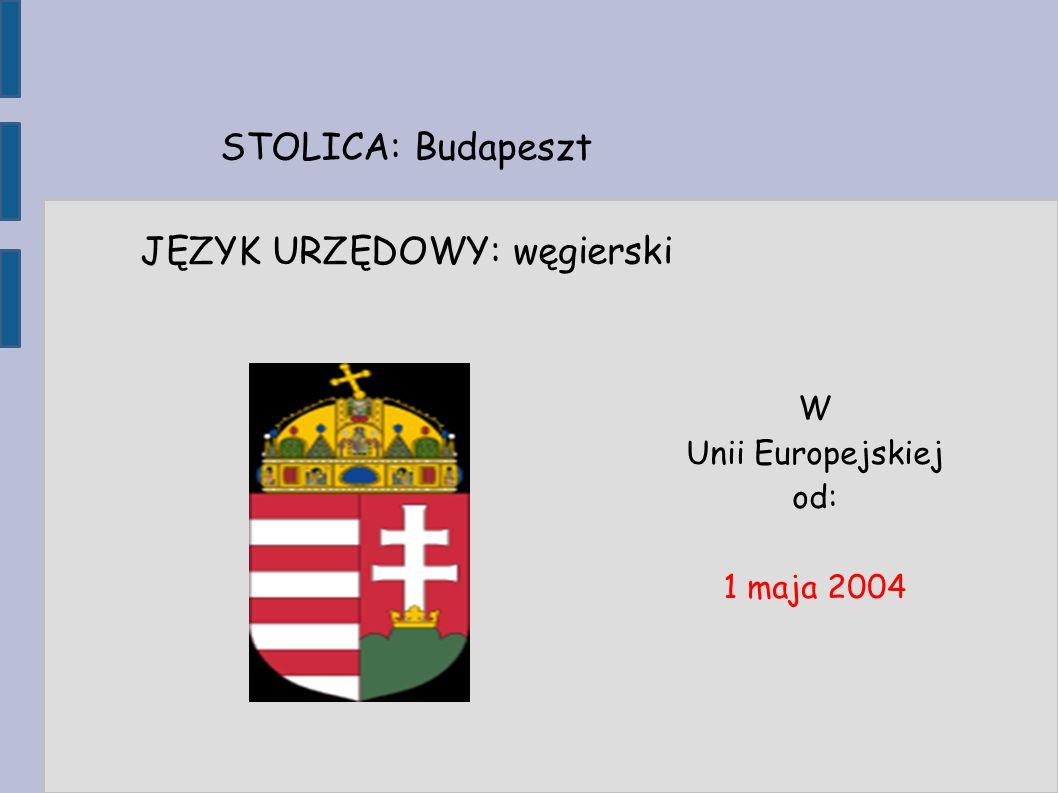 STOLICA: Budapeszt JĘZYK URZĘDOWY: węgierski W Unii Europejskiej od: 1 maja 2004