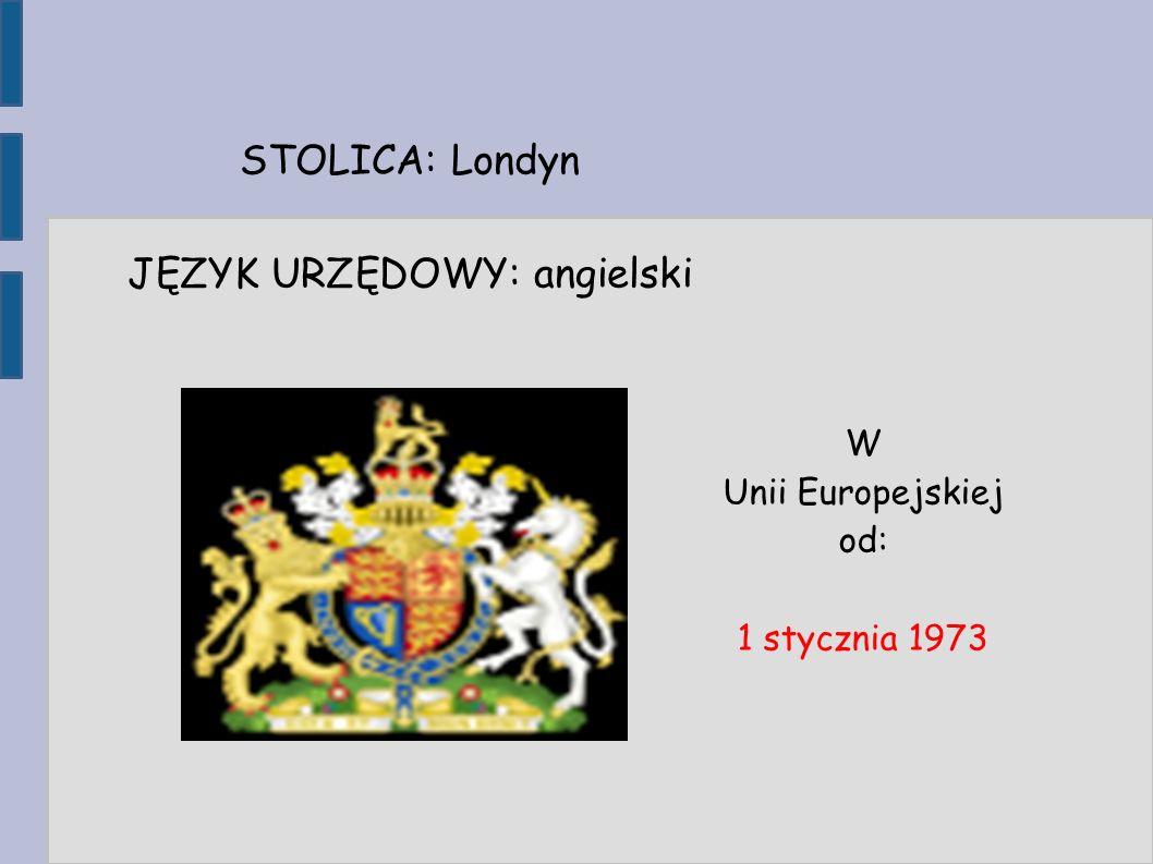 STOLICA: Londyn JĘZYK URZĘDOWY: angielski W Unii Europejskiej od: 1 stycznia 1973