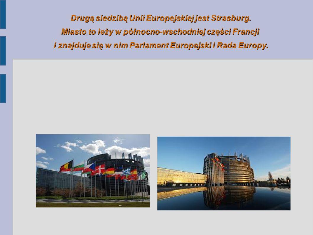 Drugą siedzibą Unii Europejskiej jest Strasburg.
