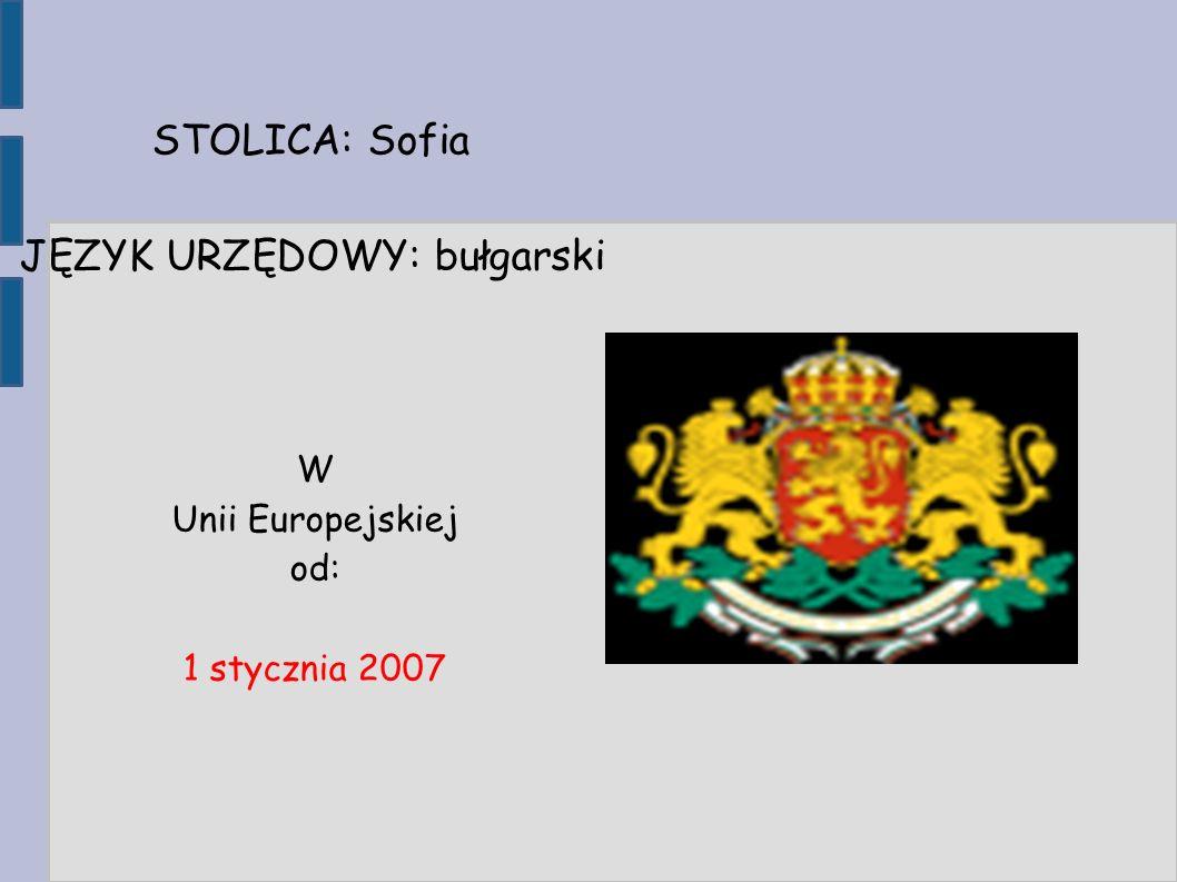 STOLICA: Sofia JĘZYK URZĘDOWY: bułgarski W Unii Europejskiej od: 1 stycznia 2007