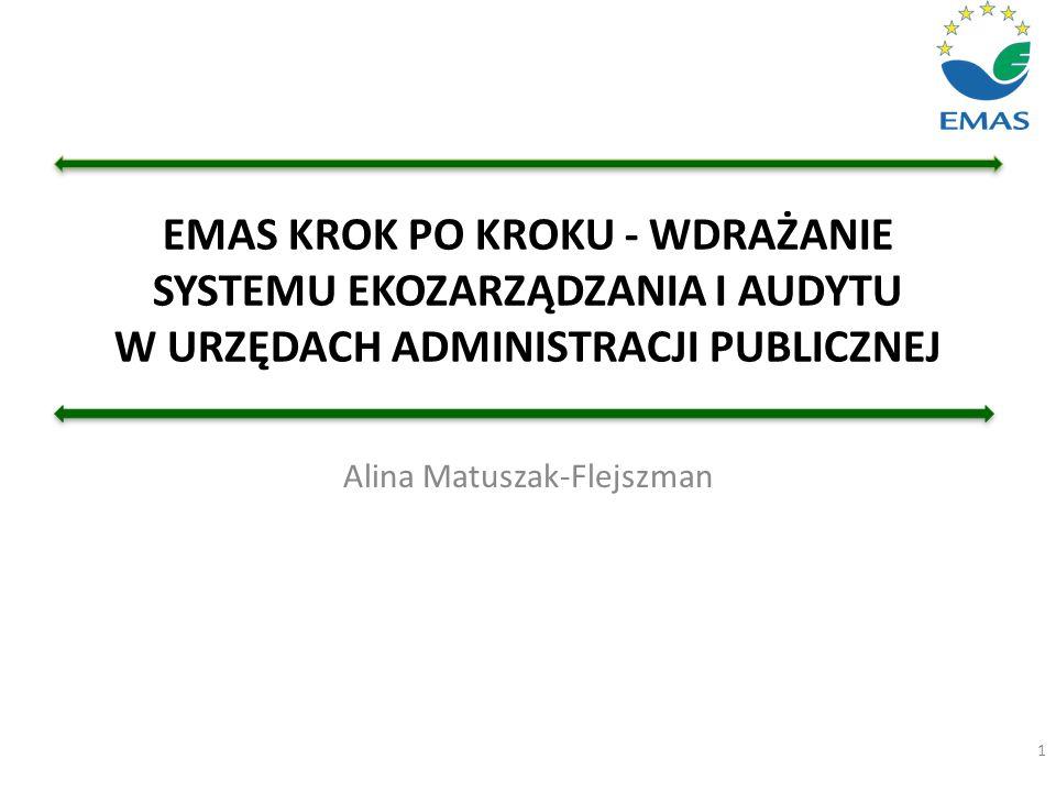 EMAS KROK PO KROKU - WDRAŻANIE SYSTEMU EKOZARZĄDZANIA I AUDYTU W URZĘDACH ADMINISTRACJI PUBLICZNEJ 1 Alina Matuszak-Flejszman