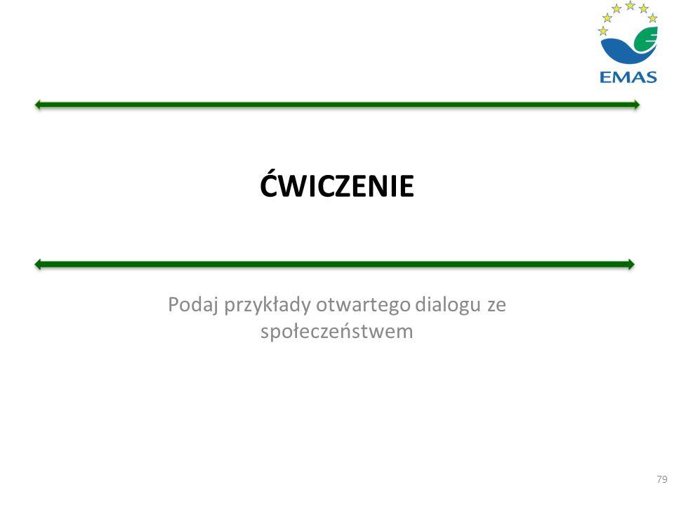 ĆWICZENIE Podaj przykłady otwartego dialogu ze społeczeństwem 79