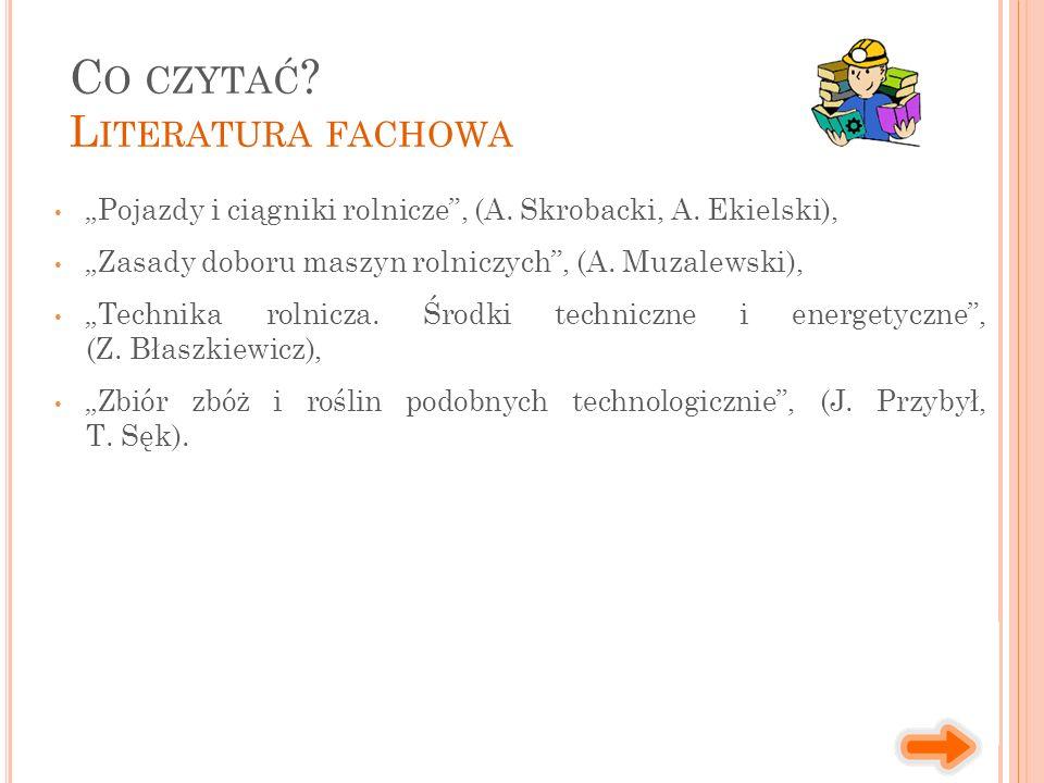 """""""Pojazdy i ciągniki rolnicze , (A. Skrobacki, A. Ekielski), """"Zasady doboru maszyn rolniczych , (A."""