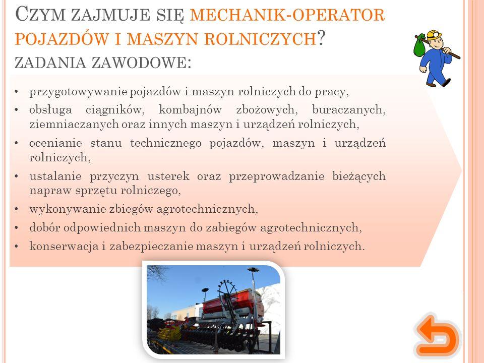 Miejsce wykonywania pracy Charakter pracy Mechanik-operator pojazdów i maszyn rolniczych wykonuje swoją pracę zarówno indywidualnie, jak i zespołowo.