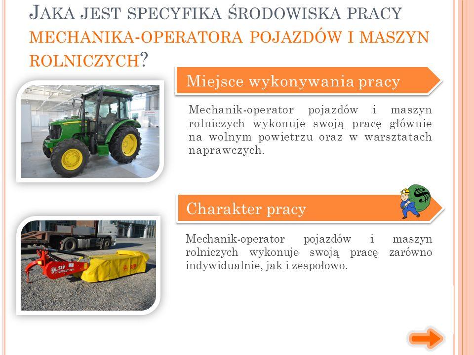 Możliwości zatrudnienia Mechanik-operator pojazdów i maszyn rolniczych może znaleźć zatrudnienie m.in.