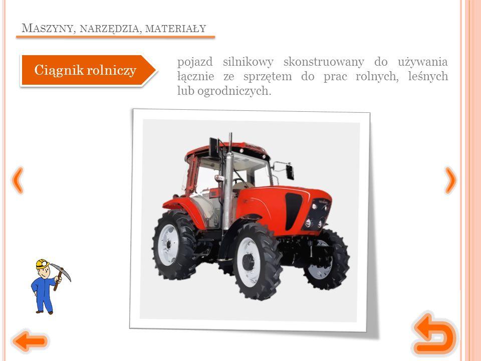 M ASZYNY, NARZĘDZIA, MATERIAŁY pojazd silnikowy skonstruowany do używania łącznie ze sprzętem do prac rolnych, leśnych lub ogrodniczych.