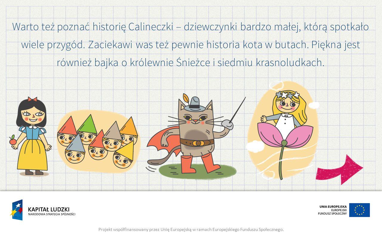 Warto też poznać historię Calineczki – dziewczynki bardzo małej, którą spotkało wiele przygód.