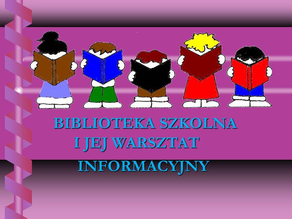 BIBLIOTEKA SZKOLNA I JEJ WARSZTAT INFORMACYJNY INFORMACYJNY