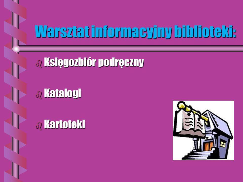 Warsztat informacyjny biblioteki: b Księgozbiór podręczny b Katalogi b Kartoteki