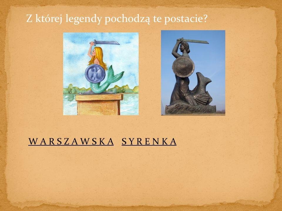 Z której legendy pochodzą te postacie W A R S Z A W S K AS Y R E N K A