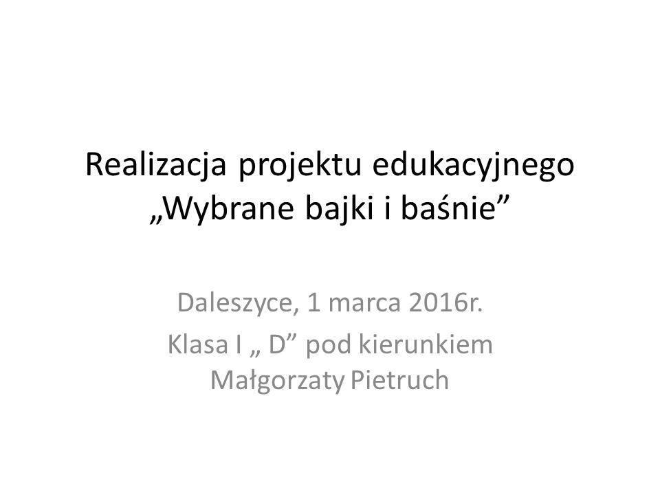 """Realizacja projektu edukacyjnego """"Wybrane bajki i baśnie Daleszyce, 1 marca 2016r."""