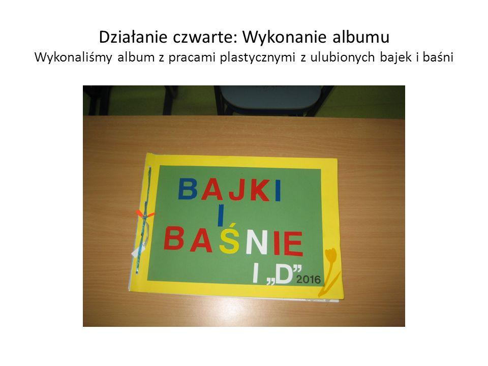 Działanie czwarte: Wykonanie albumu Wykonaliśmy album z pracami plastycznymi z ulubionych bajek i baśni
