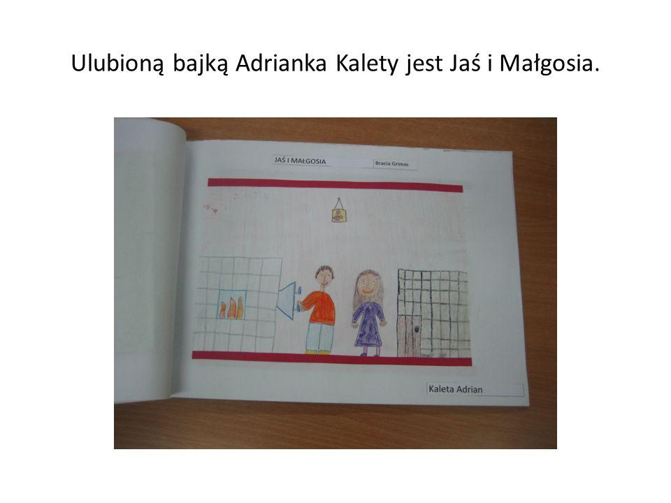 Ulubioną bajką Adrianka Kalety jest Jaś i Małgosia.