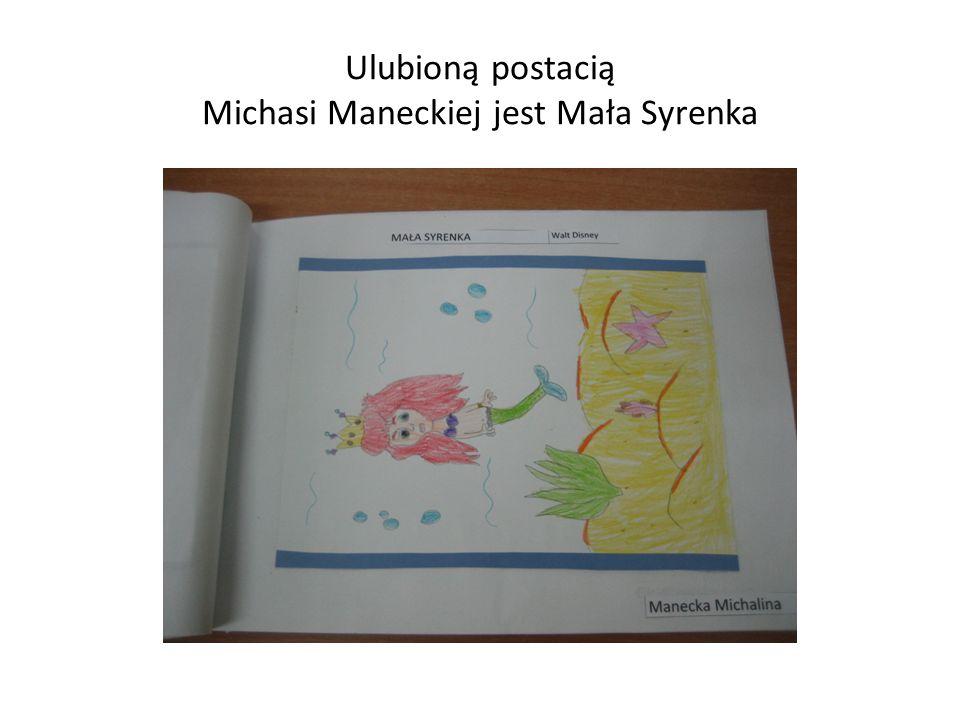 Ulubioną postacią Michasi Maneckiej jest Mała Syrenka
