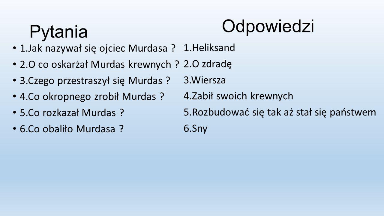 Pytania 1.Jak nazywał się ojciec Murdasa . 2.O co oskarżał Murdas krewnych .