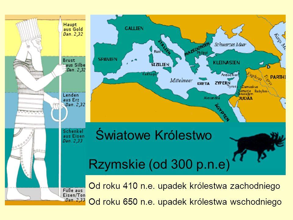 Światowe Królestwo Rzymskie (od 300 p.n.e) Od roku 410 n.e. upadek królestwa zachodniego Od roku 650 n.e. upadek królestwa wschodniego