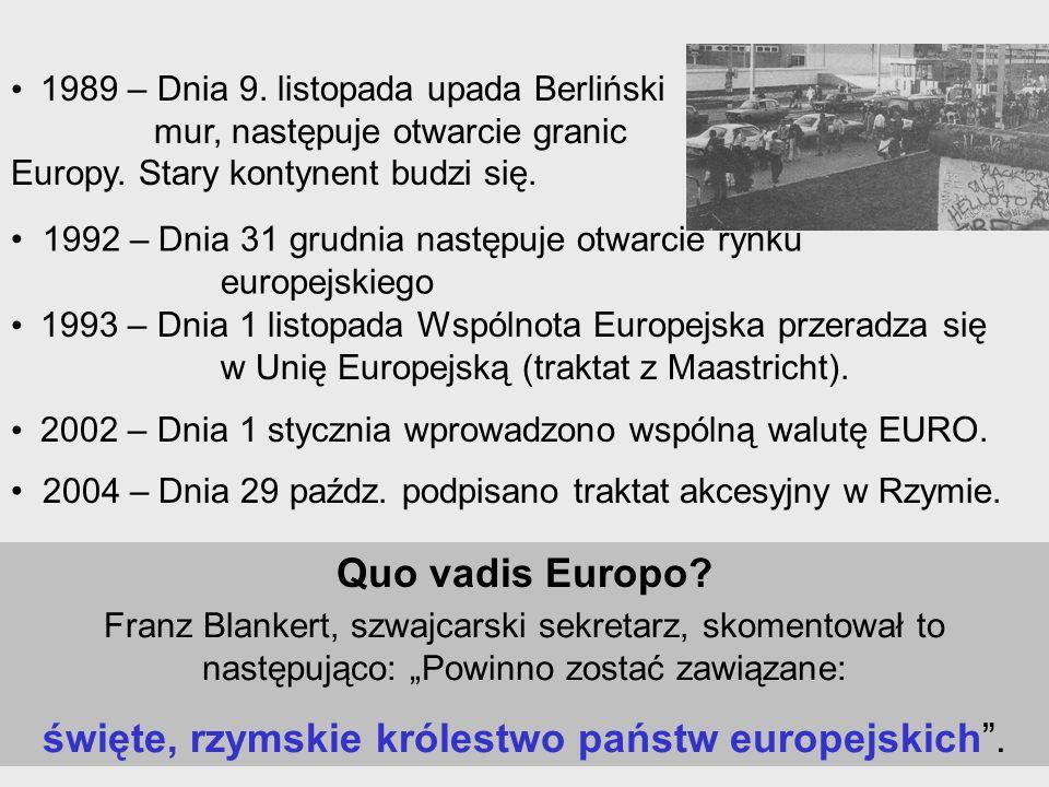 1992 – Dnia 31 grudnia następuje otwarcie rynku europejskiego 1993 – Dnia 1 listopada Wspólnota Europejska przeradza się w Unię Europejską (traktat z Maastricht).