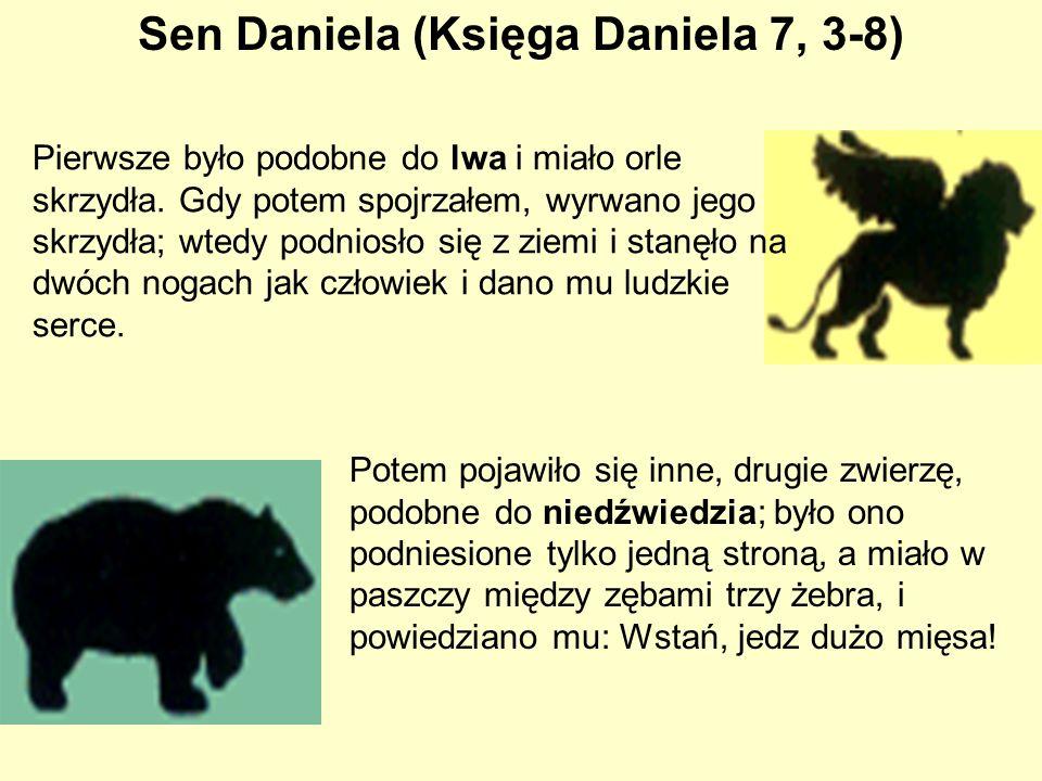 Sen Daniela (Księga Daniela 7, 3-8) Pierwsze było podobne do lwa i miało orle skrzydła. Gdy potem spojrzałem, wyrwano jego skrzydła; wtedy podniosło s