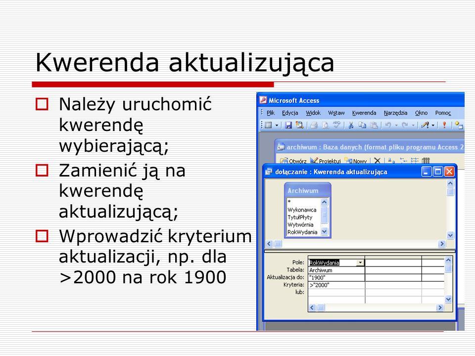 Kwerenda aktualizująca  Należy uruchomić kwerendę wybierającą;  Zamienić ją na kwerendę aktualizującą;  Wprowadzić kryterium aktualizacji, np. dla