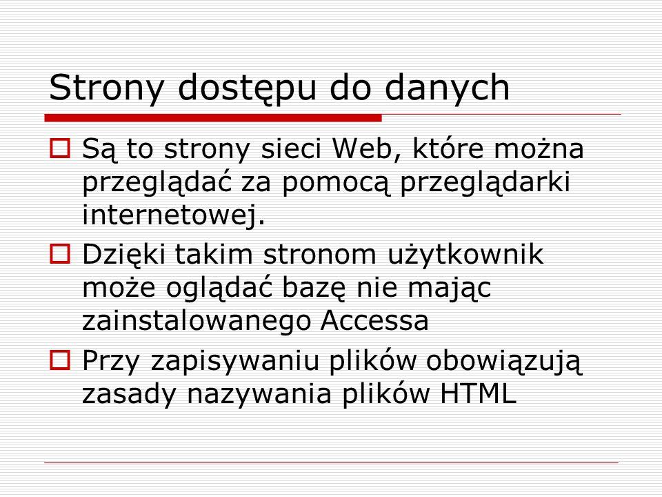 Strony dostępu do danych  Są to strony sieci Web, które można przeglądać za pomocą przeglądarki internetowej.  Dzięki takim stronom użytkownik może