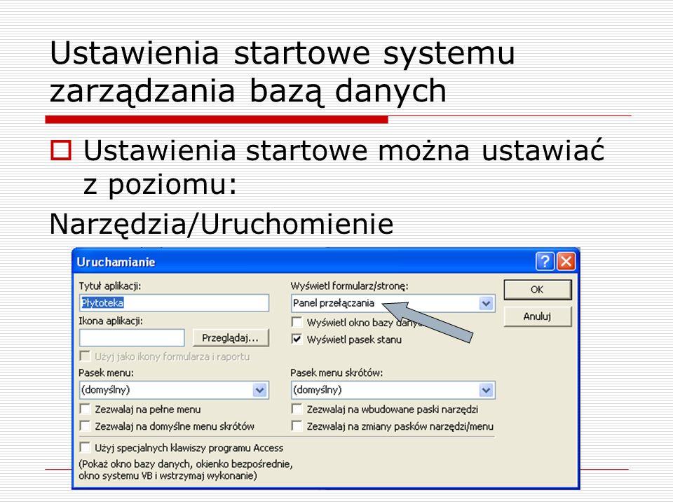 Ustawienia startowe systemu zarządzania bazą danych  Ustawienia startowe można ustawiać z poziomu: Narzędzia/Uruchomienie