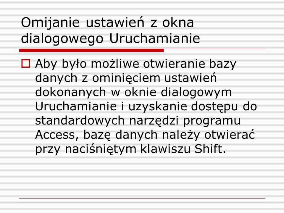Omijanie ustawień z okna dialogowego Uruchamianie  Aby było możliwe otwieranie bazy danych z ominięciem ustawień dokonanych w oknie dialogowym Urucha