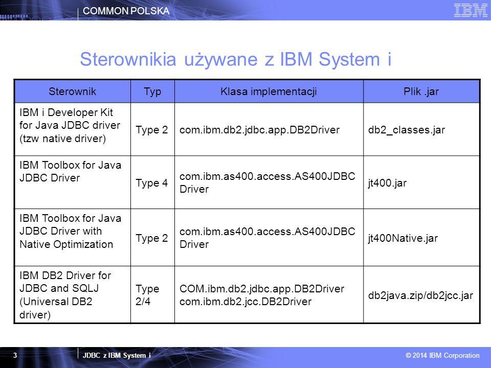 COMMON POLSKA JDBC z IBM System i © 2014 IBM Corporation 4 IBM i Developer Kit for Java JDBC driver  Używany po stronie IBM i do połączenia lokalnego i zdalnego  Wymaga konfiguracji (WRKRDBDIRE) – Type 2  Wykorzystuje protokół DRDA  Plik db2_classes.jar domyślnie ładowany przez classloadery przy starcie JVM (nie wymaga podawania ścieżki na CLASSPATH)  jdbc:db2:LPAR710;libraries=JDBCTEST  http://pic.dhe.ibm.com/infocenter/iseries/v7r1m0/index.jsp?topic=%2 Frzahh%2Fjdbcproperties.htm  Domyślna lokalizacja pliku: /QIBM/ProdData/OS400/Java400/ext/db2_classes.jar