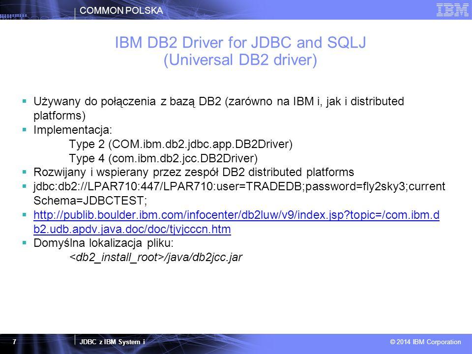 COMMON POLSKA JDBC z IBM System i © 2014 IBM Corporation 8 Live Demo 67 69 121 152 221 69...