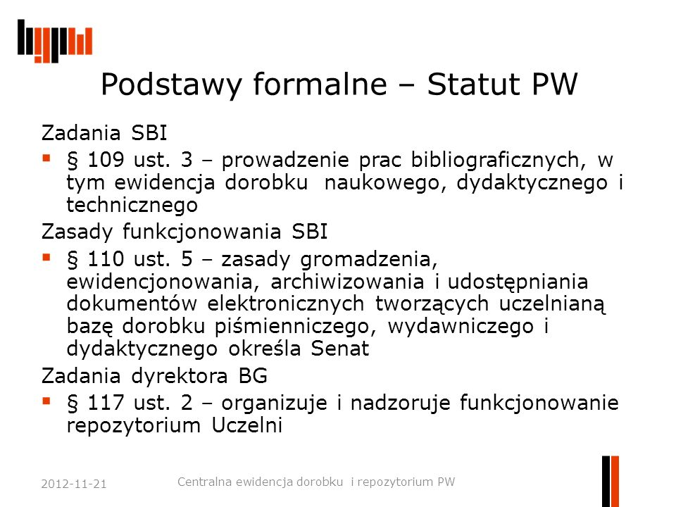 Podstawy formalne – Statut PW Zadania SBI  § 109 ust. 3 – prowadzenie prac bibliograficznych, w tym ewidencja dorobku naukowego, dydaktycznego i tech