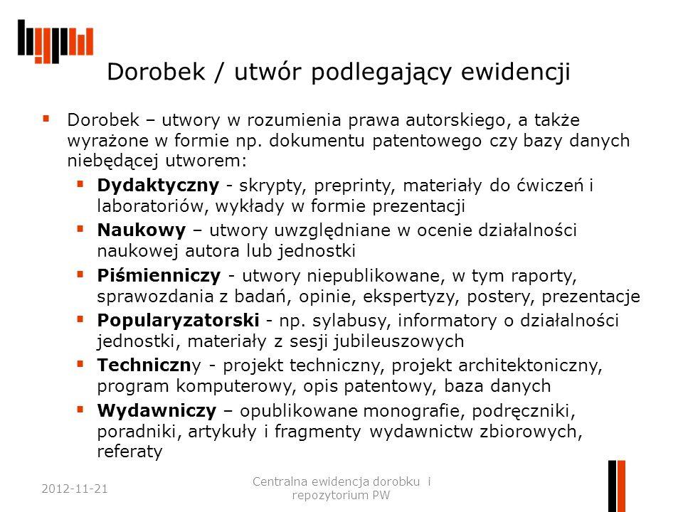 Dorobek / utwór podlegający ewidencji  Dorobek – utwory w rozumienia prawa autorskiego, a także wyrażone w formie np. dokumentu patentowego czy bazy