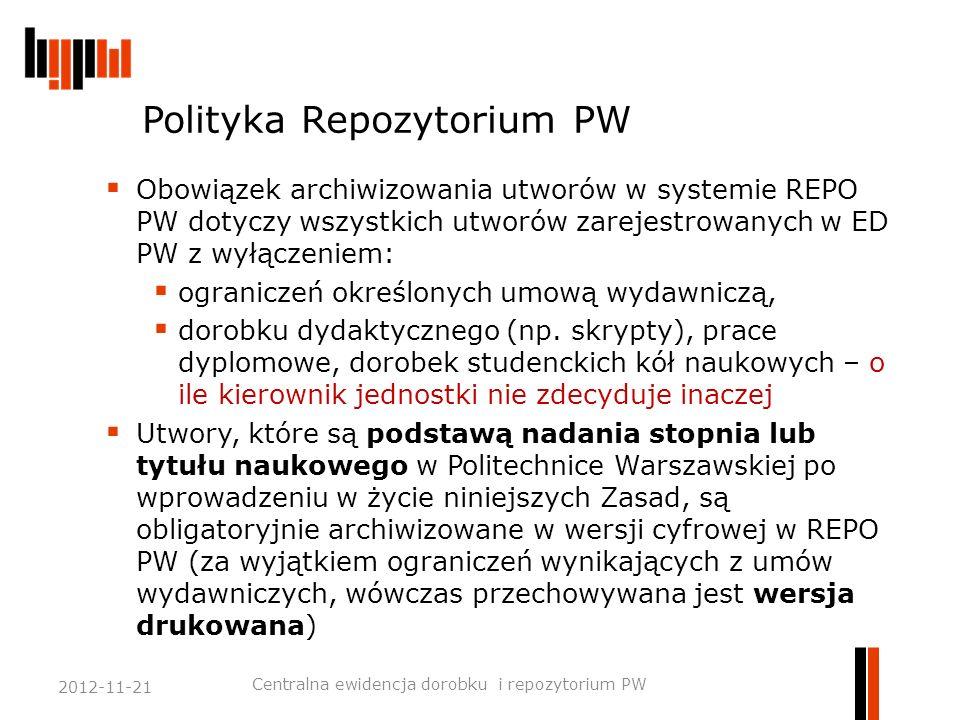 Polityka Repozytorium PW  Obowiązek archiwizowania utworów w systemie REPO PW dotyczy wszystkich utworów zarejestrowanych w ED PW z wyłączeniem:  og