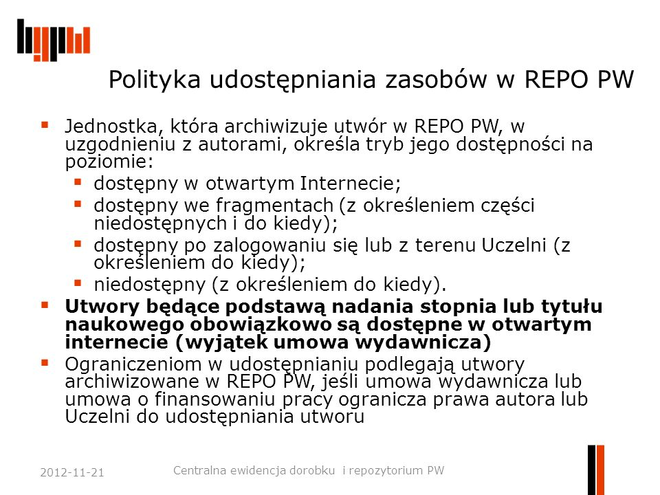 Polityka tworzenia repozytoriów na świecie  ROARMAP - Registry of Open Access Repositories Mandatory Archiving Policies ROARMAP  Na przykład - ETH Zurich  The ETH Zurich requires of staff and postgraduate students to post electronic copies of any research papers that have been accepted for publication in a peer- reviewed journal (post-prints), theses and other scientific research output (monographs, reports, proceedings, videos etc.), to be made freely available as soon as possible into the institutional repository ETH E- Collection, if there are no legal objections.