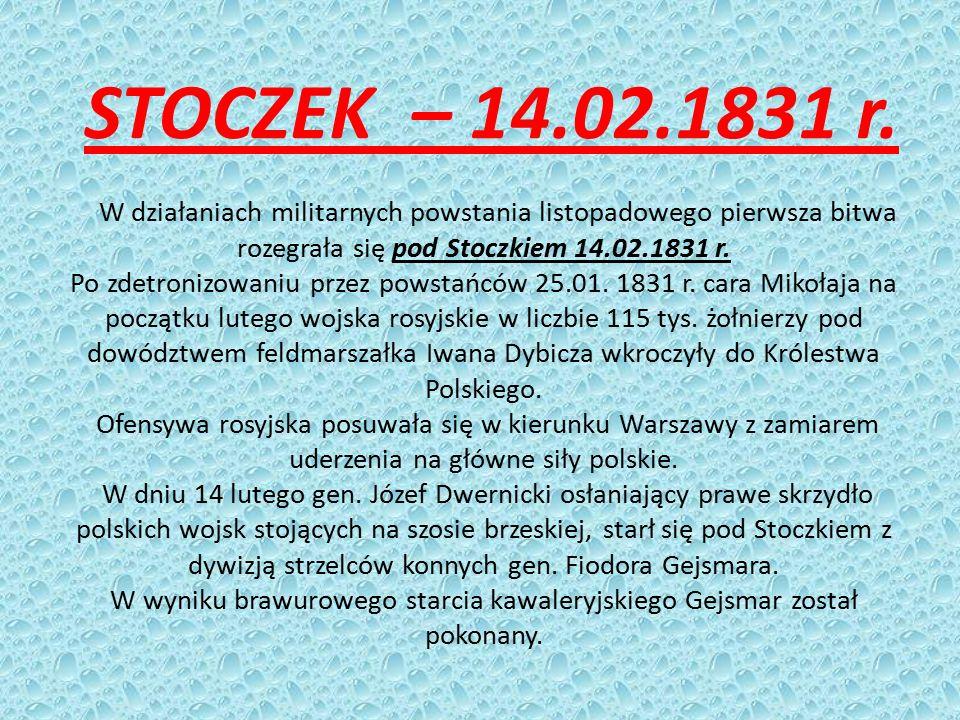 STOCZEK – 14.02.1831 r. W działaniach militarnych powstania listopadowego pierwsza bitwa rozegrała się pod Stoczkiem 14.02.1831 r. Po zdetronizowaniu