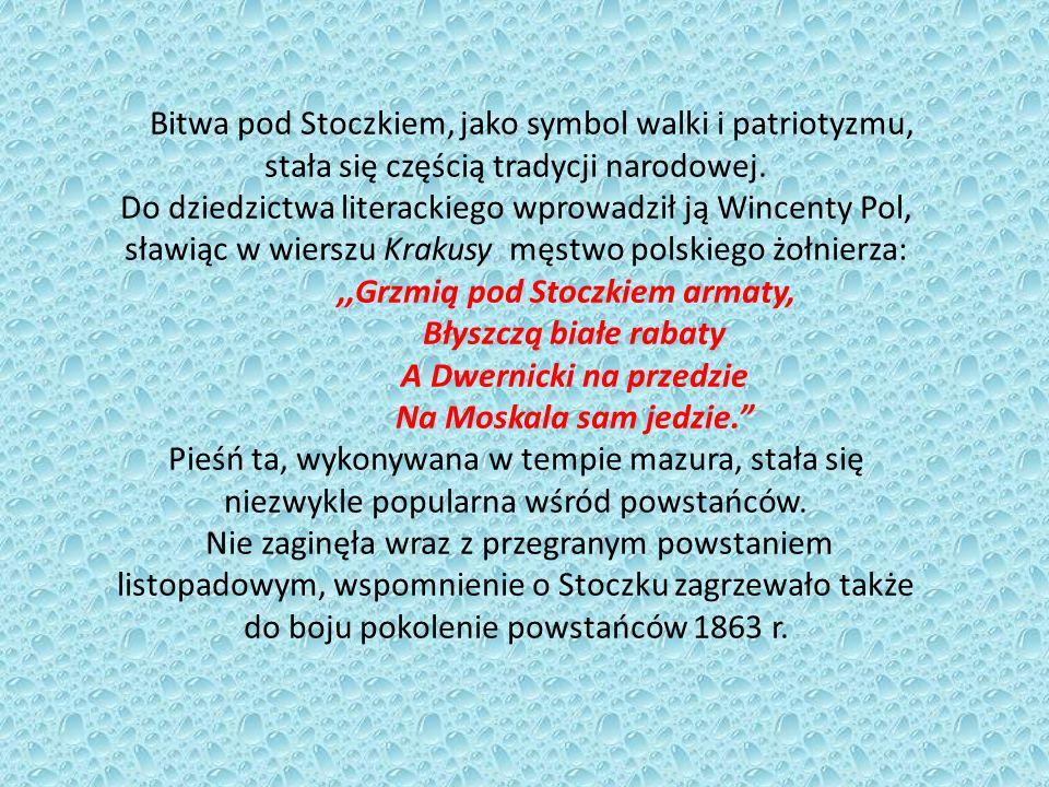 Bitwa pod Stoczkiem, jako symbol walki i patriotyzmu, stała się częścią tradycji narodowej. Do dziedzictwa literackiego wprowadził ją Wincenty Pol, sł