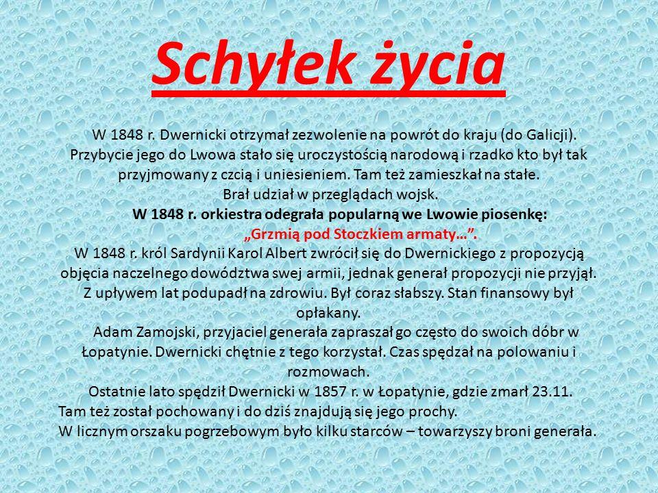 Schyłek życia W 1848 r. Dwernicki otrzymał zezwolenie na powrót do kraju (do Galicji). Przybycie jego do Lwowa stało się uroczystością narodową i rzad